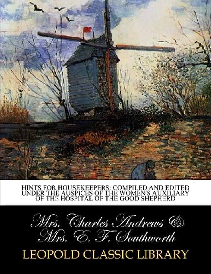 ふりをする車生きるHints for housekeepers: compiled and edited under the auspices of the Women's Auxiliary of the Hospital of the Good Shepherd