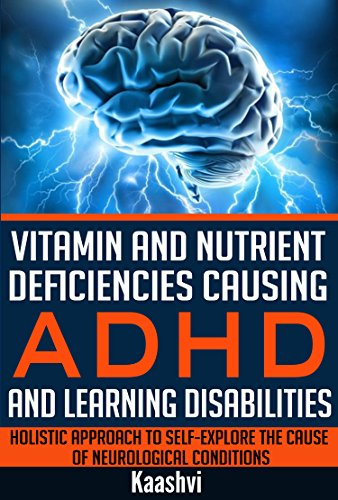 Vitamin and Nutrient Deficiencies Causing ADHD and Learning Disabilities: Holistic Approach to Self-Explore the cause of Neurological Conditions (Self-exploration guides for Special Needs Book 5) by [Sudha Madhavi (Kaashvi)]