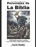 Personajes de la Biblia: 3,000 biografias de patriarcas y profetas, reyes y reinas, h (Spanish Edition)