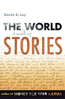 The World Is Made of Stories by [David Loy]