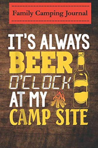 Family camping journal log book- 6 x 9, Over 100 Page Always Beer O'clock At My Camp Site Funny Camping: Perfect RV Journal/Camping Diary or Gift for Campers