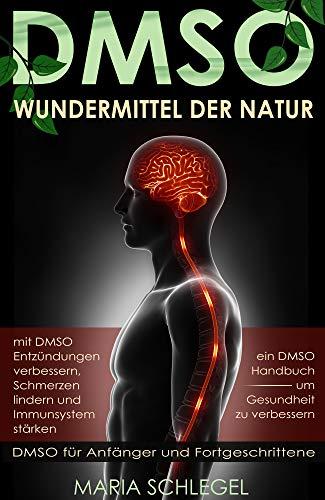 DMSO-Wundermittel der Natur, mit DMSO Entzündungen verbessern, mit DMSO Schmerzen lindern und Immunsystem stärken, DMSO Handbuch um Gesundheit zu verbessern
