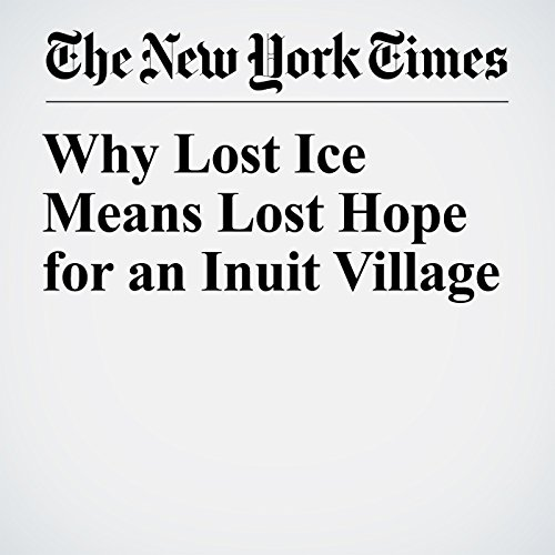 Why Lost Ice Means Lost Hope for an Inuit Village copertina