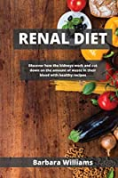 Renal Diet: Discover how the kidneys work and cut down on the аmount of wаste in their blood with healthy recipes