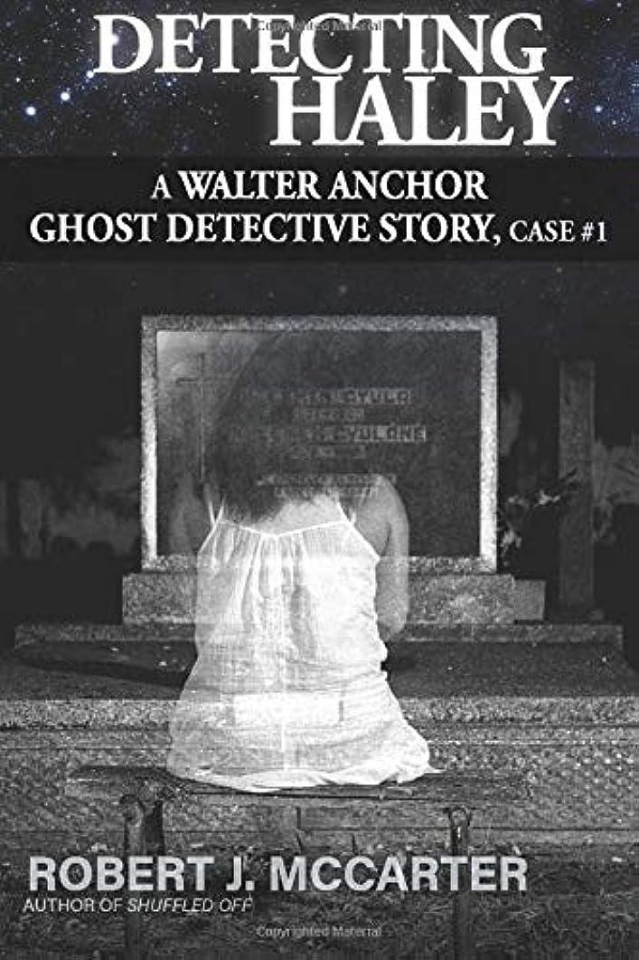 予定免疫政策Detecting Haley (A Walter Anchor  Ghost Detective Story)