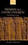 Women in the Celtic Church: Ireland C. 450-1150 - Christina Harrington