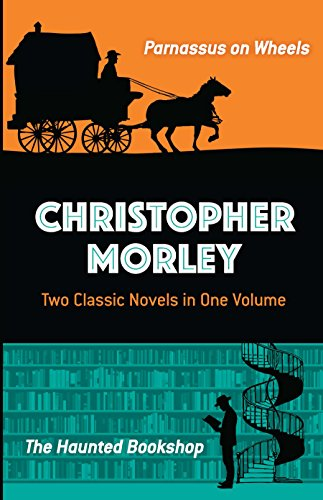 Christopher Morley: Two Classic Novels in One Volume: Parnassus on Wheels and The Haunted Bookshop [Idioma Inglés]