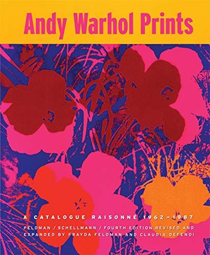 Andy Warhol Prints: A Catalogue Raisonne 1962-1987: Prints A Catalogue Raisonné 1962–1987
