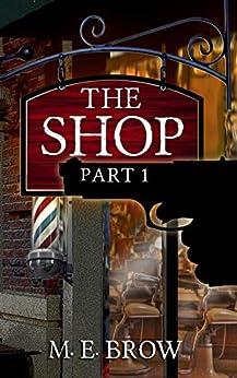 The Shop: Part 1 by [M. E. Brow]