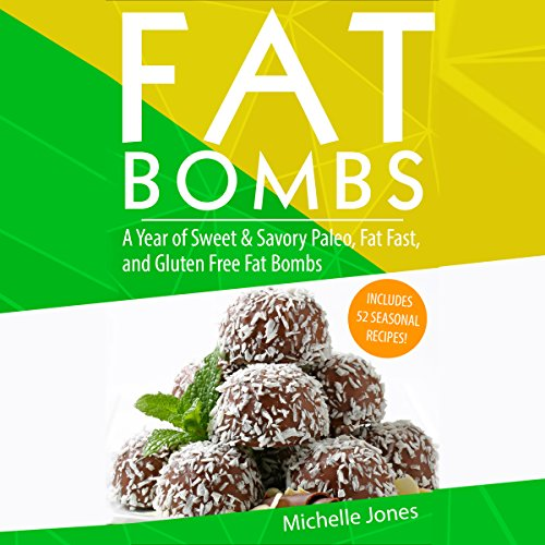 Fat Bombs: A Year of Sweet & Savory Paleo, Fat Fasts, and Gluten Free Fat Bombs audiobook cover art