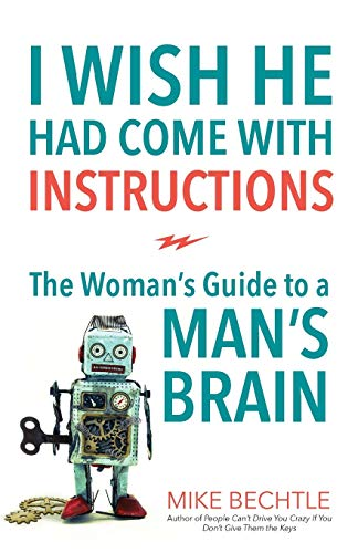 I Wish He Had Come with Instructions: The Womans Guide to a Mans Brain
