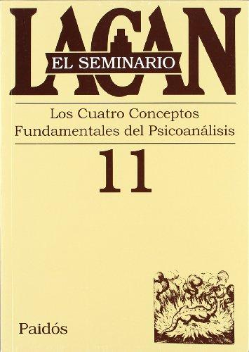 El seminario. Libro 11: Los cuatro conceptos fundamentales del psicoanálisis (El Seminario de Jacques Lacan)