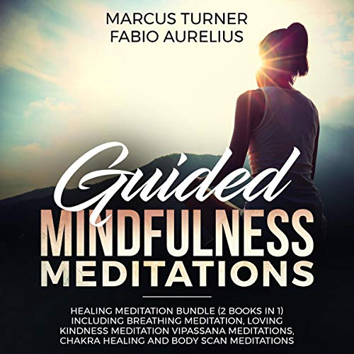 Guided Mindfulness Meditations: Healing Meditation Bundle (2 Books in 1) Including Breathing Meditation, Loving Kindness Meditation, Vipassana Meditations, Chakra Healing and Body Scan Meditations                   By:                                                                                                                                 Marcus Turner,                                                                                        Fabio Aurelius                               Narrated by:                                                                                                                                 Sylvia Rae                      Length: 5 hrs and 21 mins     16 ratings     Overall 4.8