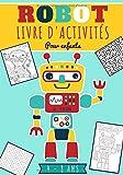 Robot Livre d'activités pour enfants: Age 4 - 8 Ans Filles & Garçons   Cahier D'activités enfants, 88 activités et jeux pour apprendre en s'amusant ... mêlés et plus   Cadeau éducatif 5, 10 ans
