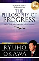 The Philosophy of Progress: Higher Thinking forDeveloping Infinite Prosperity