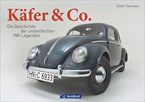 VW Käfer: Käfer & Co. Die Geschichte unsterblicher VW-Legenden. Vom Käfer über den Bulli bis zum VW 1500/1600. Fahrzeuglegenden von Volkswagen.