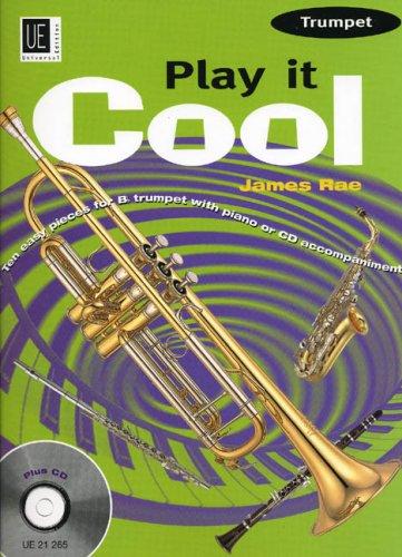 Play it Cool - Trumpet mit CD: 10 leichte Anfängerstücke in Swing, Funk, Reggae, Blues and Latin. Für Trompete mit CD oder Klavierbeleitung. Ausgabe mit CD