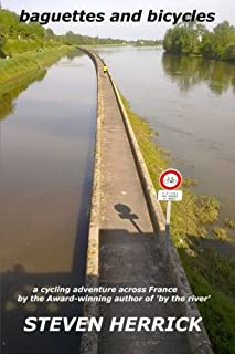 baguettes and bicycles: a cycling adventure across France (Eurovelo) (Volume 1)