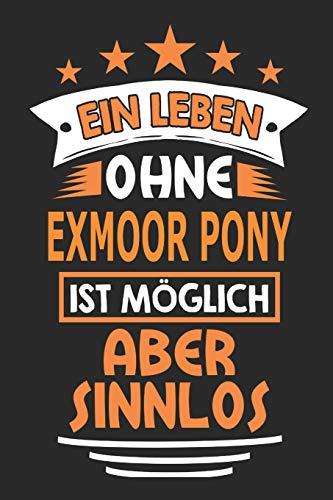 Ein Leben ohne Exmoor Pony ist möglich aber sinnlos: Pferde Notizbuch, Notizblock, Geburtstag Geschenk Buch mit 110 linierten Seiten