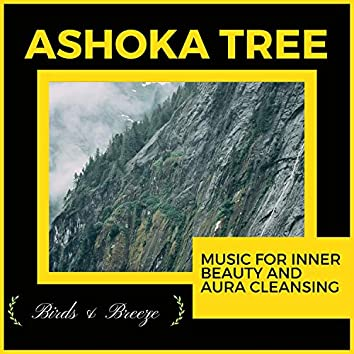 Ashoka Tree - Music For Inner Beauty And Aura Cleansing