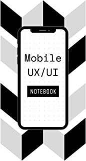 Mobile UX/UI Notebook: User Interface Sketchbook / App Mockup for App Designers and Developers, With Dot Grid Paper