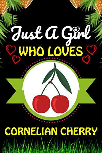 Just a Girl Who loves Cornelian Cherry: Cornelian Cherry Fruits Lover...