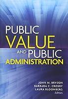 Public Value and Public Administration (Public Management and Change)