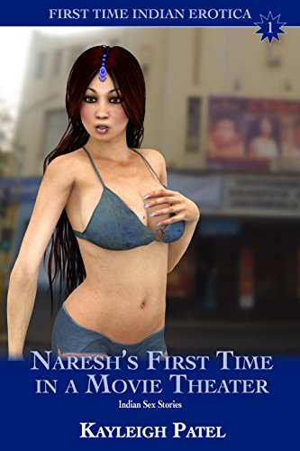Naresh's First Time in a Movie Theater: Indian Sex Stories (First Time Indian Erotica Book 1) (English Edition)