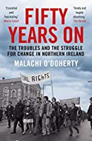 Fifty Years on: The Troubles and the Struggle for Change in Northern Ireland