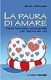La paura di amare. Capire l'anoressia sentimentale per riaprirsi alla vita (Le comete Vol. 235)