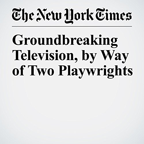 Groundbreaking Television, by Way of Two Playwrights copertina