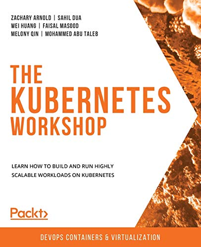 The Kubernetes Workshop: Learn how to build and run highly scalable workloads on Kubernetes