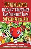 Presión sanguínea: 30 superalimentos naturales y comprobados - Solución para controlar y bajar su presión arterial alta e hipertensión (Libro en español / Blood Pressure Spanish Book)