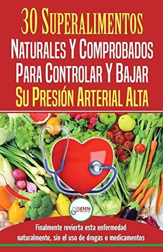 Presión sanguínea: 30 superalimentos naturales y comprobados - Solución para controlar y...
