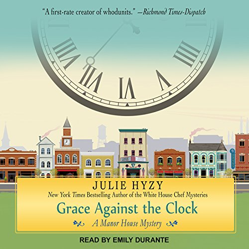 Grace Against the Clock     Manor House Mystery Series, Book 5              By:                                                                                                                                 Julie Hyzy                               Narrated by:                                                                                                                                 Emily Durante                      Length: 9 hrs and 19 mins     43 ratings     Overall 4.6