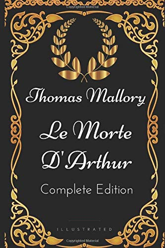 Le Morte D'Arthur - Complete Edition: By Thomas Mallory - Illustrated