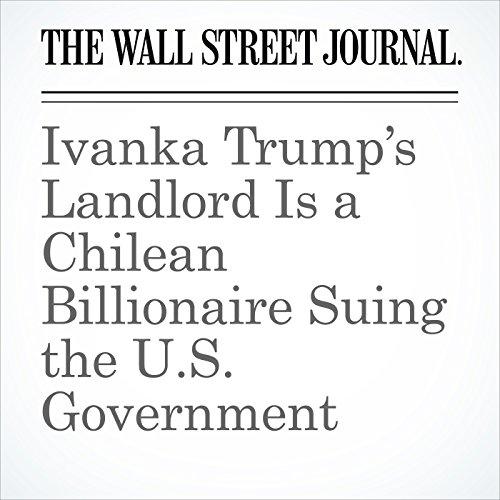 Ivanka Trump's Landlord Is a Chilean Billionaire Suing the U.S. Government copertina