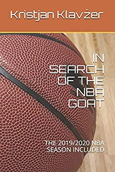 IN SEARCH OF THE NBA GOAT  THE 2019/2020 NBA SEASON INCLUDED