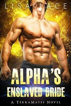 Alpha's Enslaved Bride: A SciFi Alien Mail Order Bride Romance (TerraMates Book 4) by [Lisa Lace]