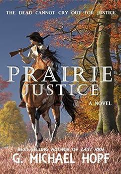 Prairie Justice: Western Gunslinger Fiction (The Bounty Hunter Book 3) by [G. Michael Hopf]