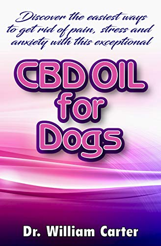 A Definitive Guide To Ease Your Dog Pain, Stress And Anxiety With This Miracle Oil  for Dog: Will you Like To Know How To Cure The Pain, Stress And Anxiety Of Your Dog With This Brilliant CBD Oil ?