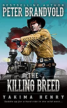 The Killing Breed: A Western Fiction Classic (Yakima Henry Book 4) by [Peter Brandvold]
