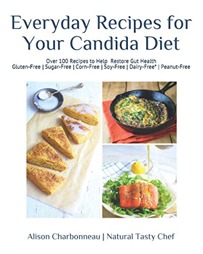 Everyday Recipes for Your Candida Diet: 100+ Easy & Delicious Recipes to Help Restore Gut Health