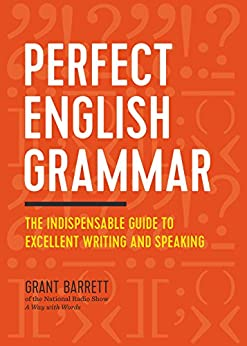Perfect English Grammar: The Indispensable Guide to Excellent Writing and Speaking by [Grant Barrett]