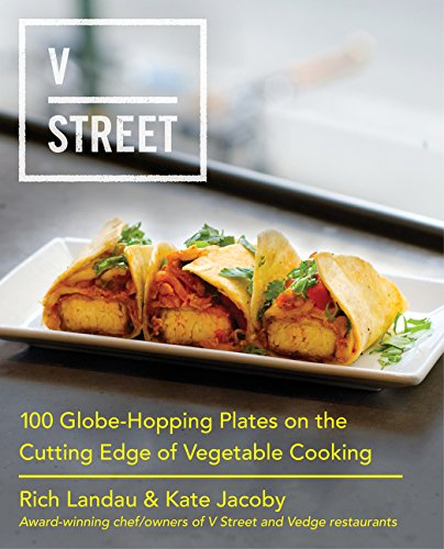 V Street: 100 Globe-Hopping Plates on the Cutting Edge of Vegetable Cooking