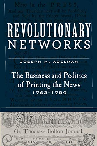 Compare Textbook Prices for Revolutionary Networks: The Business and Politics of Printing the News, 1763–1789 Studies in Early American Economy and Society from the Library Company of Philadelphia Reprint Edition ISBN 9781421439907 by Adelman, Joseph M.