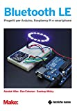 Bluetooth LE: Progetti per Arduino, Raspberry e smartphone (Italian Edition)