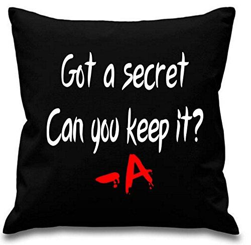 Got A Secret Can You Keep It -A _ Pretty Little Liars ~ Cuscino ~ 45 cm x 45 cm ~ nero