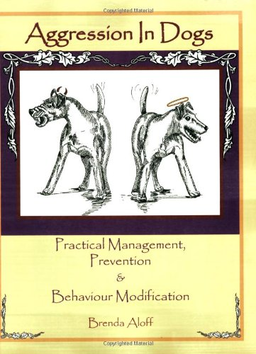 Aggression in Dogs: Practical Management, Prevention & Behaviour Modification