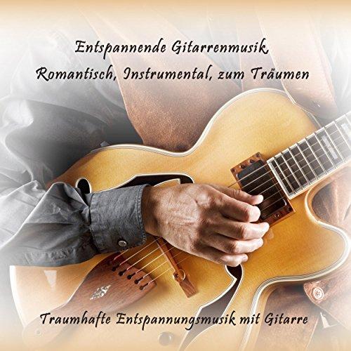 Entspannende Gitarrenmusik, Romantisch, Instrumental, zum Träumen (Traumhafte Entspannungsmusik mit Gitarre)